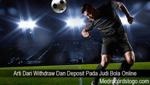 Arti Dari Withdraw Dan Deposit Pada Judi Bola Online