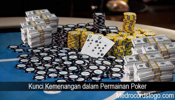 Kunci Kemenangan dalam Permainan Poker