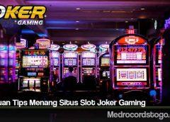 Panduan Tips Menang Situs Slot Joker Gaming