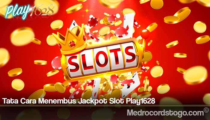 Tata Cara Menembus Jackpot Slot Play1628