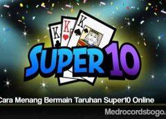 Tips Cara Menang Bermain Taruhan Super10 Online