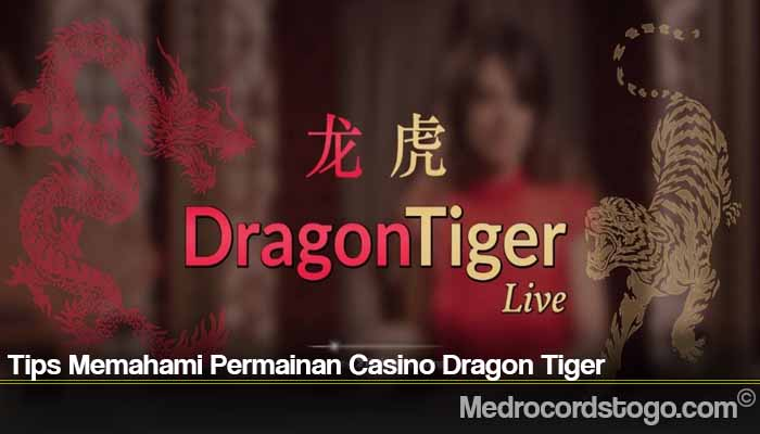 Tips Memahami Permainan Casino Dragon Tiger