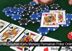 Kenali Susunan Kartu Menang Permainan Poker Online