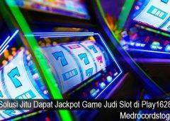 Solusi Jitu Dapat Jackpot Game Judi Slot di Play1628