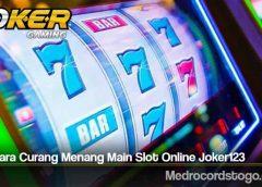 Trik Cara Curang Menang Main Slot Online Joker123