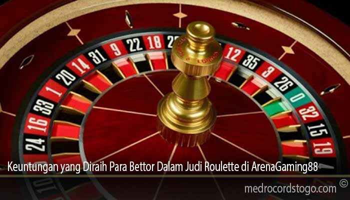 Keuntungan yang Diraih Para Bettor Dalam Judi Roulette di ArenaGaming88